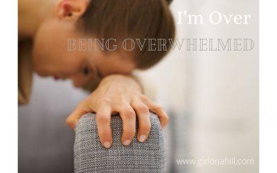 I'm Over Being Overwhelmed
