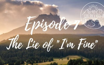 """Girl on a Hill Podcast Episode 7: The Lie of """"I'm Fine."""""""
