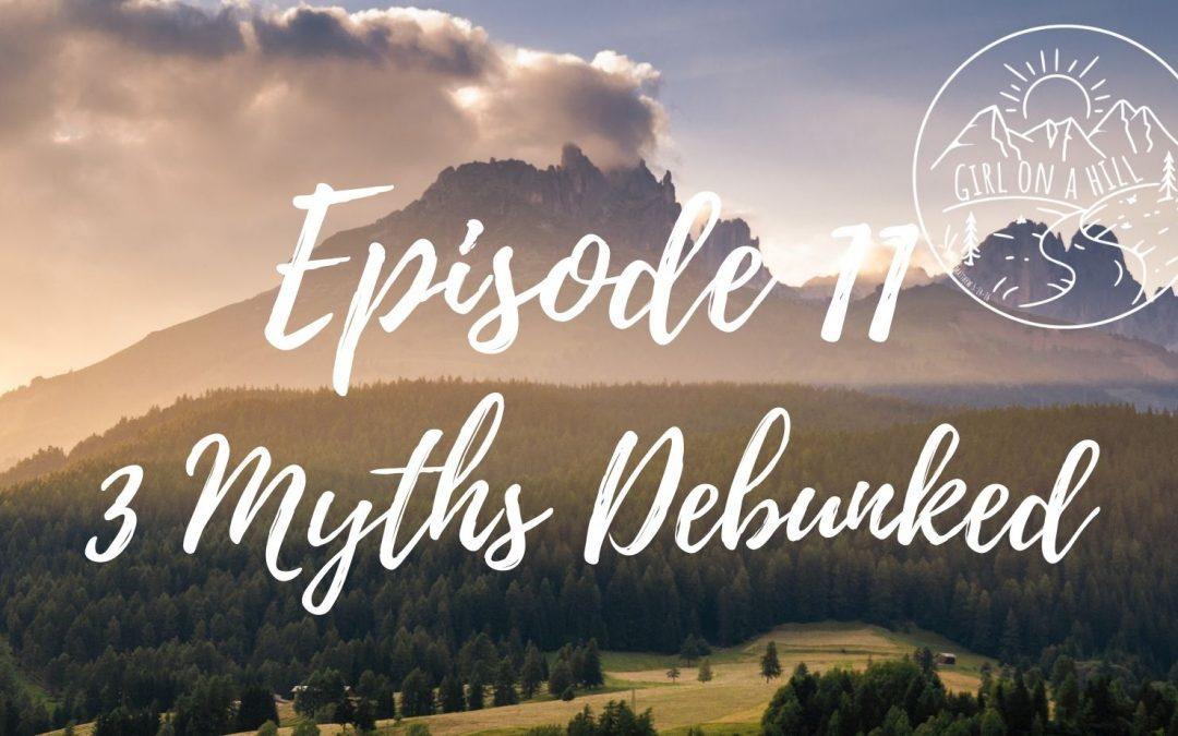 Girl On a Hill Podcast Episode 11: 3 Myths Debunked