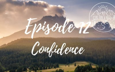 Girl on a Hill Podcast Episode 12: Confidence