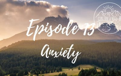 Girl on a Hill Podcast Episode 13: Anxiety