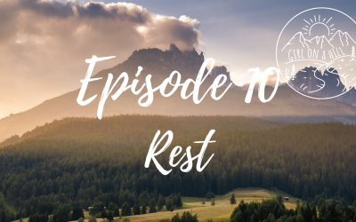 Girl on a Hill Podcast Episode 10: Rest