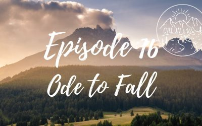 Girl on a Hill Podcast Episode 16: Ode to Fall