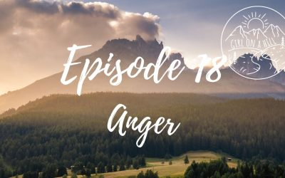 Girl on a Hill Podcast Episode 18: Anger