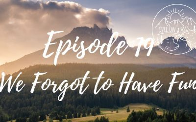 Girl on a Hill Podcast Episode 19: We Forgot to Have Fun